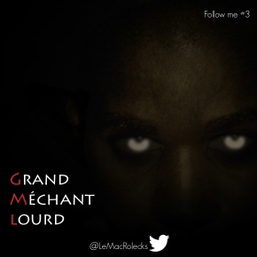 mac rolecks grand mechant lourd follow me 3